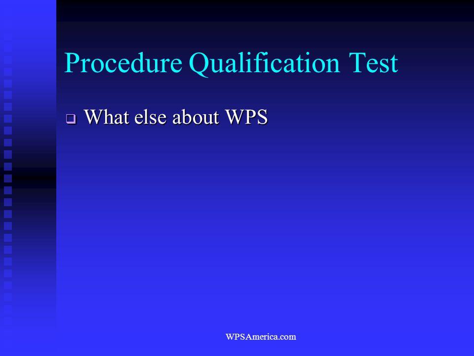 WPSAmerica.com Procedure Qualification Test  What else about WPS