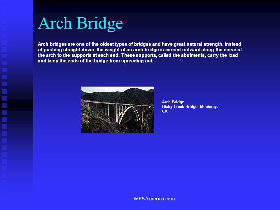 WPSAmerica.com Arch Bridge Bixby Creek Bridge, Monterey, CA Arch bridges are one of the oldest types of bridges and have great natural strength. Inste
