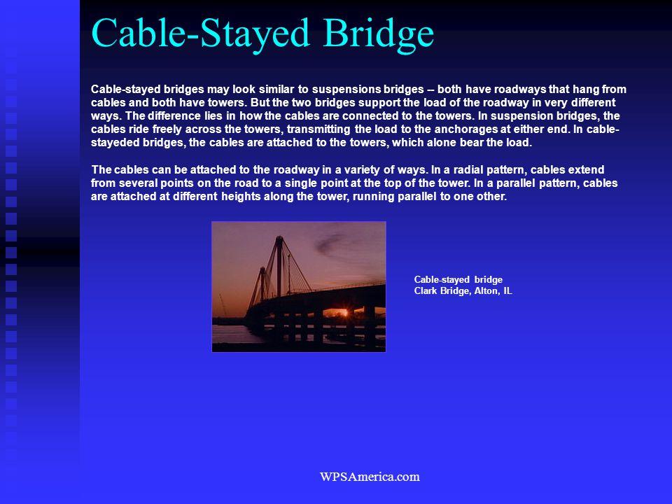 WPSAmerica.com Cable-stayed bridge Clark Bridge, Alton, IL Cable-stayed bridges may look similar to suspensions bridges -- both have roadways that han