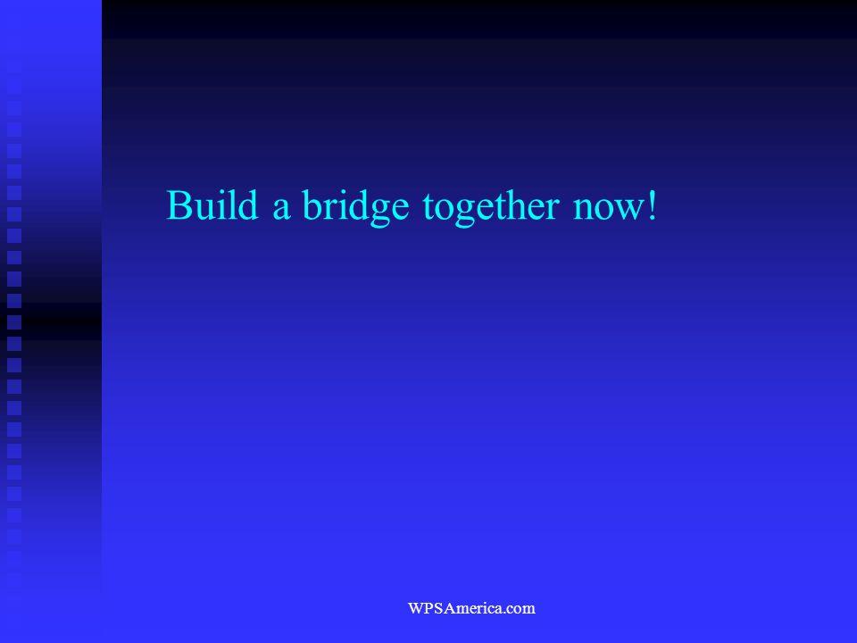 WPSAmerica.com Build a bridge together now!