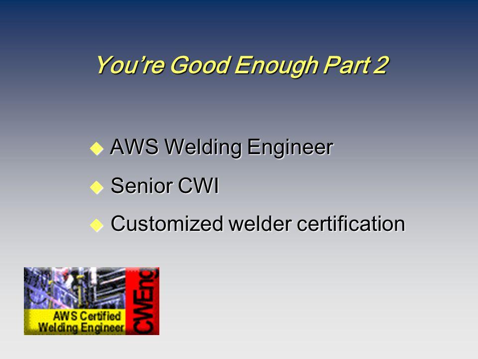You're Good Enough Part 2  AWS Welding Engineer u Senior CWI u Customized welder certification