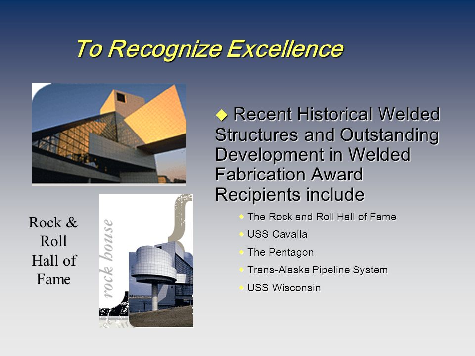 To Recognize Excellence  Recent Historical Welded Structures and Outstanding Development in Welded Fabrication Award Recipients include  The Rock an
