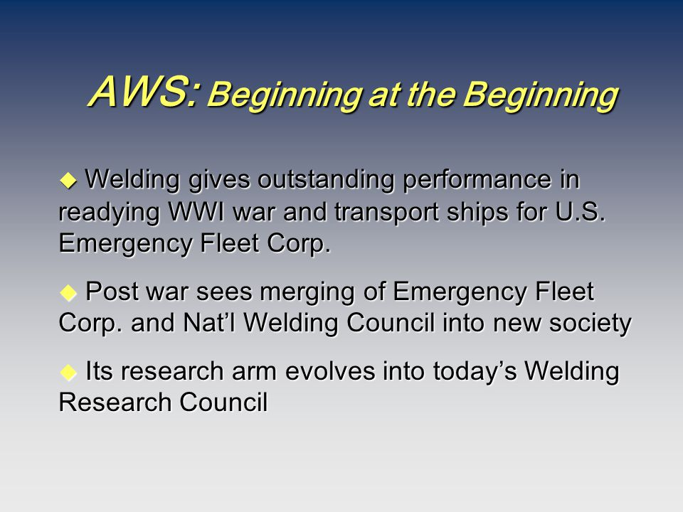 AWS: Beginning at the Beginning  Welding gives outstanding performance in readying WWI war and transport ships for U.S. Emergency Fleet Corp. u Post