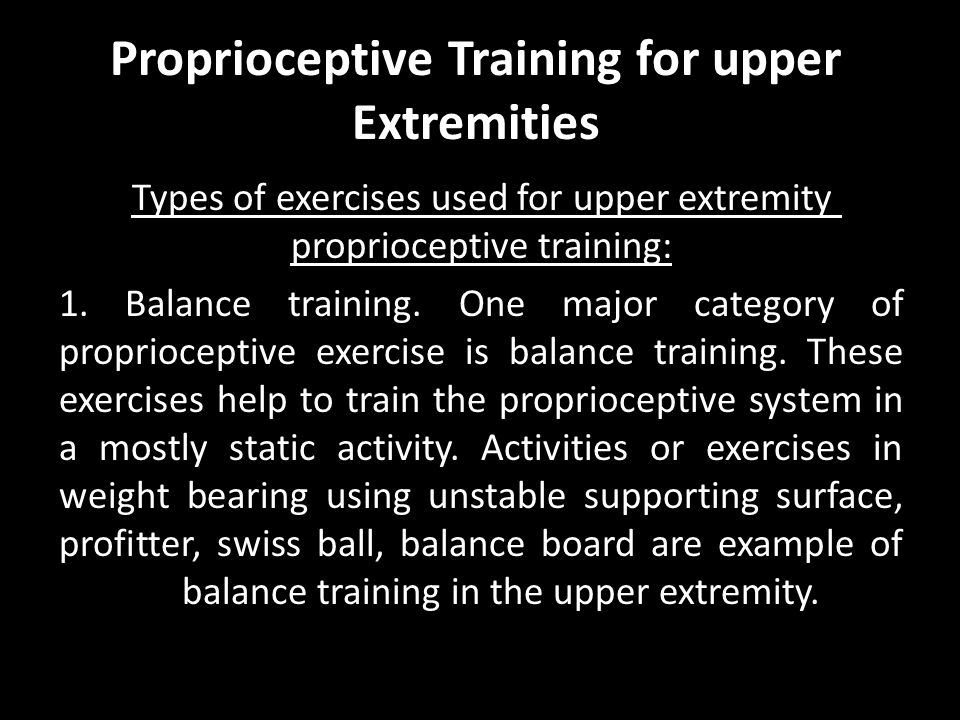 Proprioceptive Training for upper Extremities Types of exercises used for upper extremity proprioceptive training: 1.