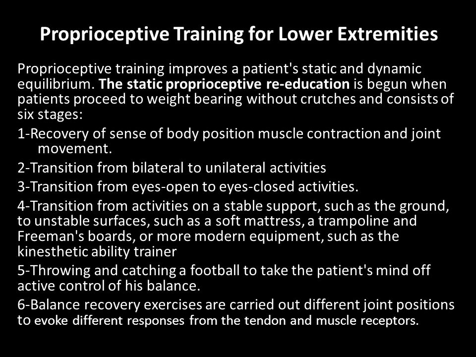 Proprioceptive Training for Lower Extremities Proprioceptive training improves a patient s static and dynamic equilibrium.
