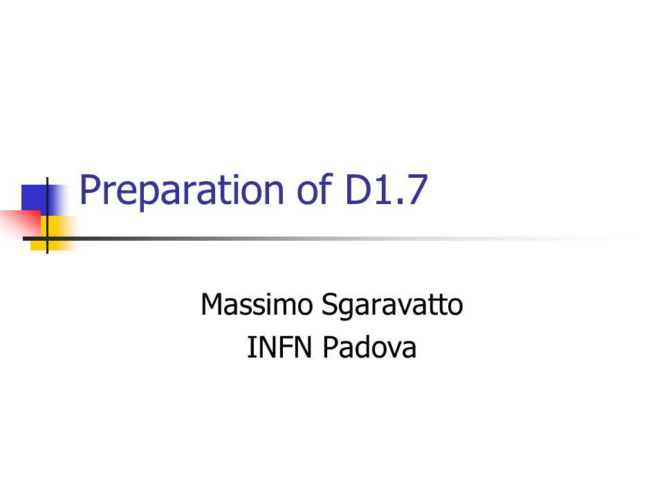 Preparation of D1.7 Massimo Sgaravatto INFN Padova