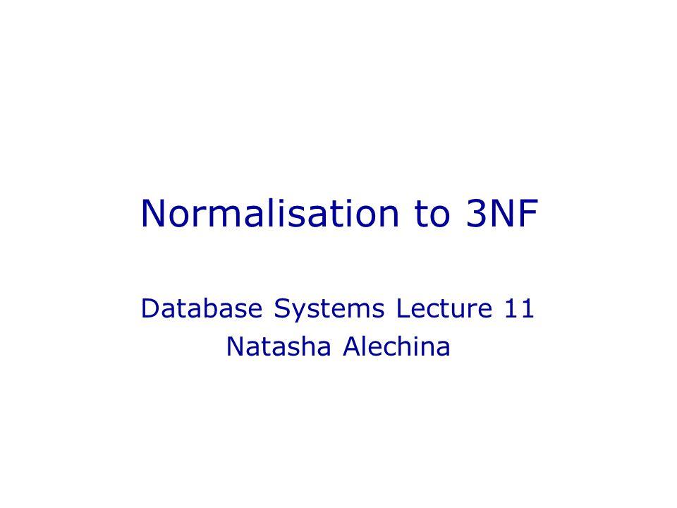 Normalisation to 3NF Database Systems Lecture 11 Natasha Alechina