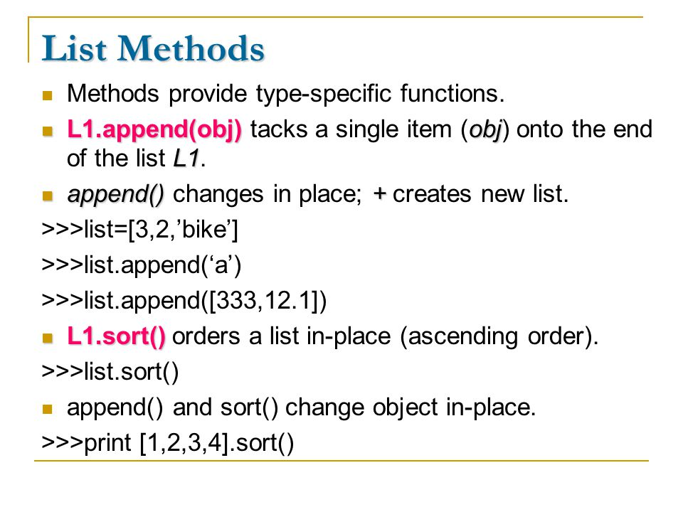 List Methods Methods provide type-specific functions.
