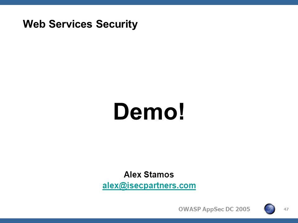 OWASP AppSec DC 2005 47 Web Services Security Demo! Alex Stamos alex@isecpartners.com