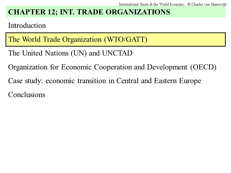 Introduction The World Trade Organization (WTO/GATT) The United Nations (UN) and UNCTAD Organization for Economic Cooperation and Development (OECD) C