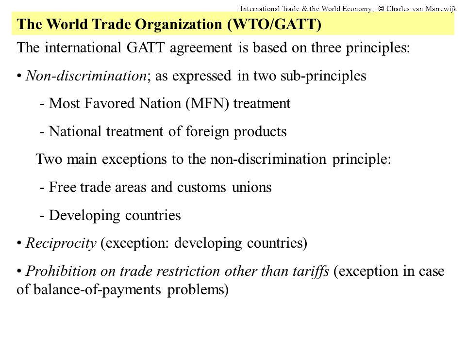 The World Trade Organization (WTO/GATT) International Trade & the World Economy;  Charles van Marrewijk The international GATT agreement is based on