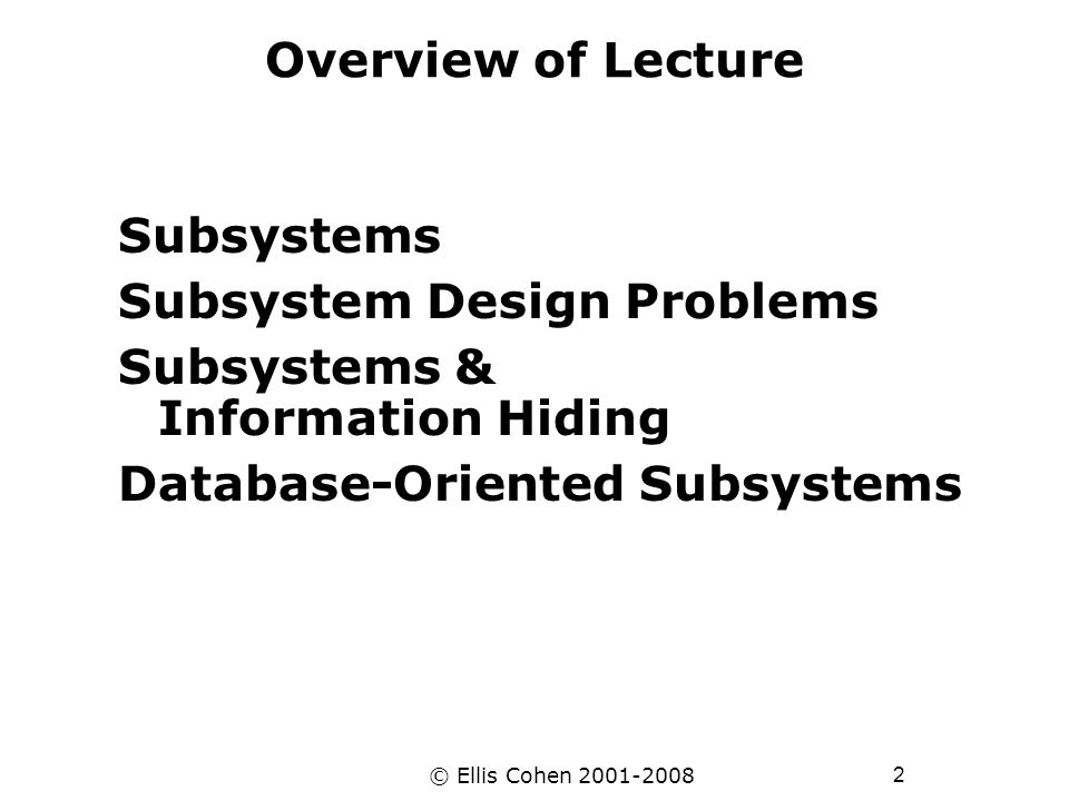 13 © Ellis Cohen 2001-2008 Subsystem Design Problem 3 You are given a system S with data D1 and D2.