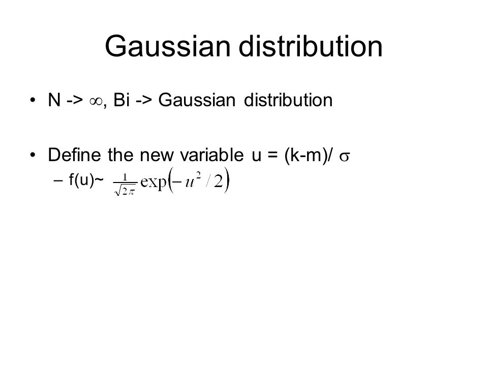 Gaussian distribution N -> , Bi -> Gaussian distribution Define the new variable u = (k-m)/  –f(u)~