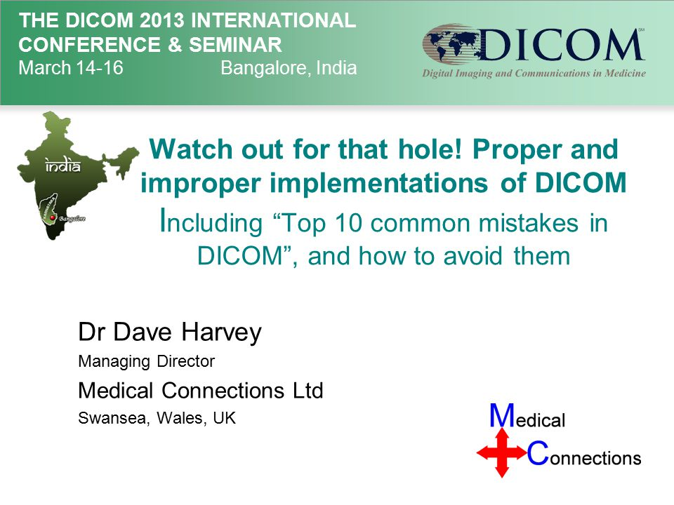 THE DICOM 2013 INTERNATIONAL CONFERENCE & SEMINAR March 14-16Bangalore, India Watch out for that hole.