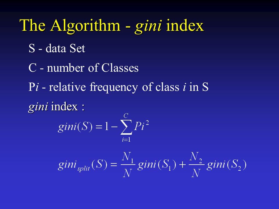 The Algorithm - gini index S - data Set C - number of Classes Pi - relative frequency of class i in S gini index :