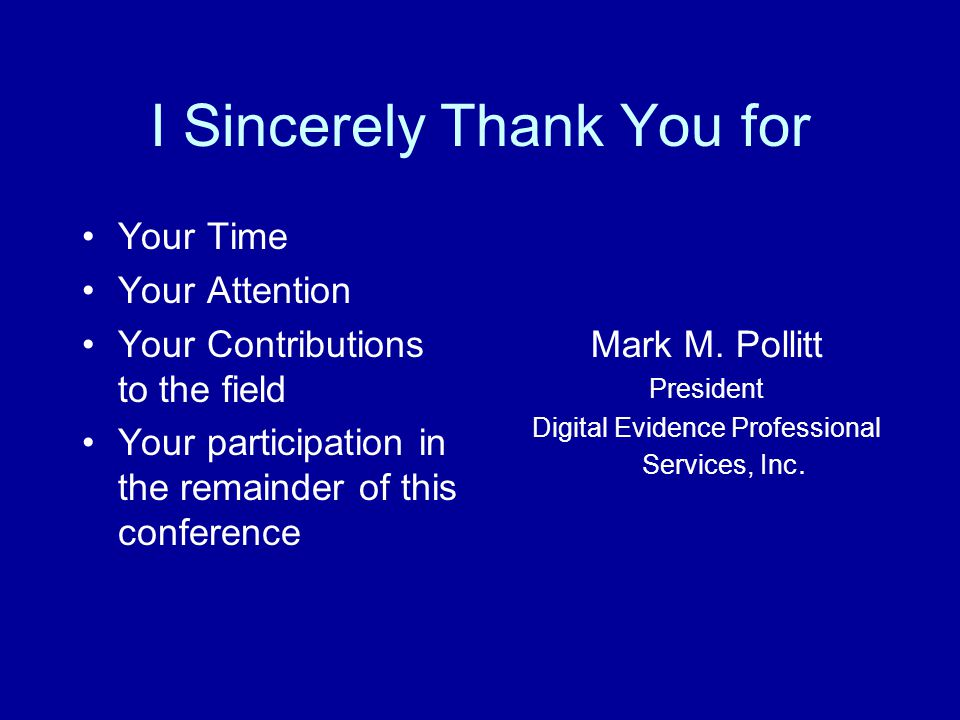 I Sincerely Thank You for Your Time Your Attention Your Contributions to the field Your participation in the remainder of this conference Mark M.