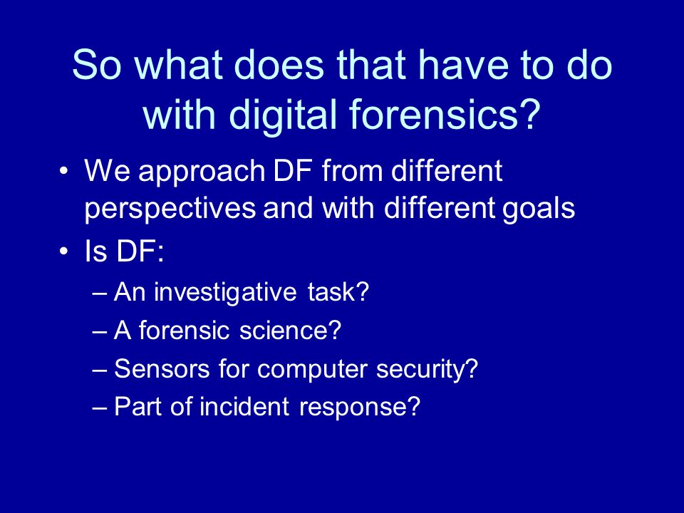So what does that have to do with digital forensics.