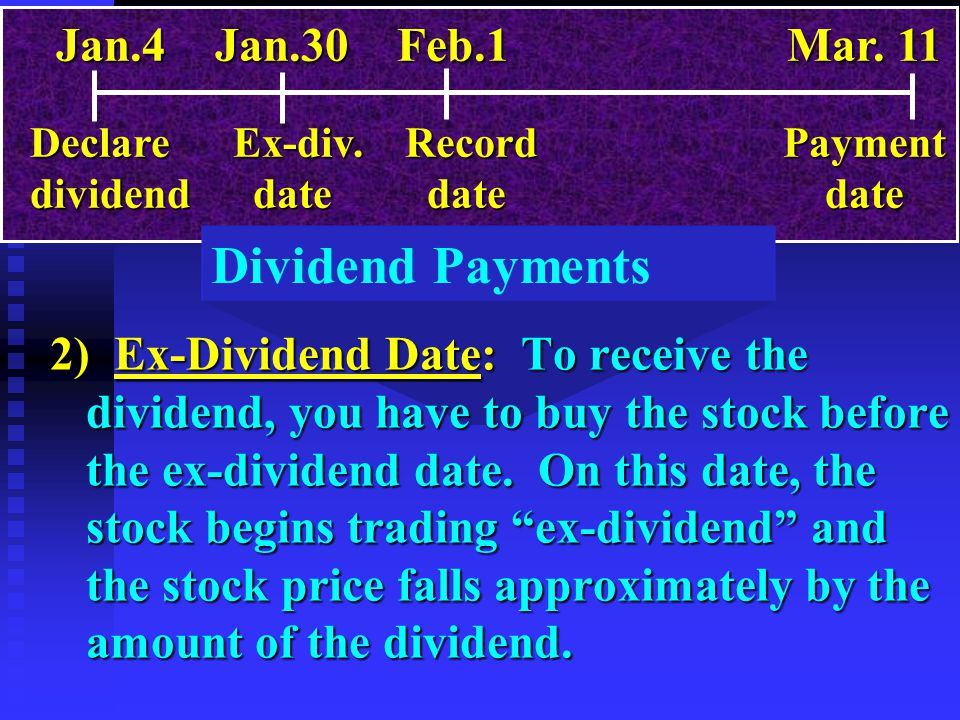 Dividend Payments 2) Ex-Dividend Date: To receive the dividend, you have to buy the stock before the ex-dividend date. On this date, the stock begins