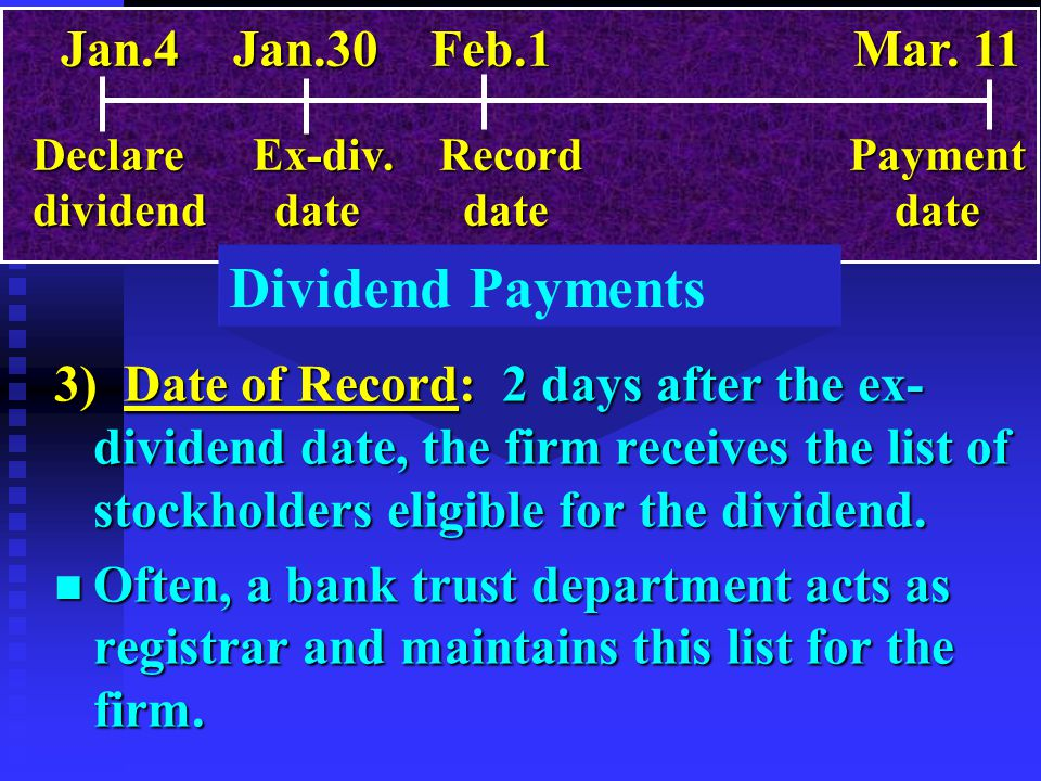 Dividend Payments 3) Date of Record: 2 days after the ex- dividend date, the firm receives the list of stockholders eligible for the dividend. n Often