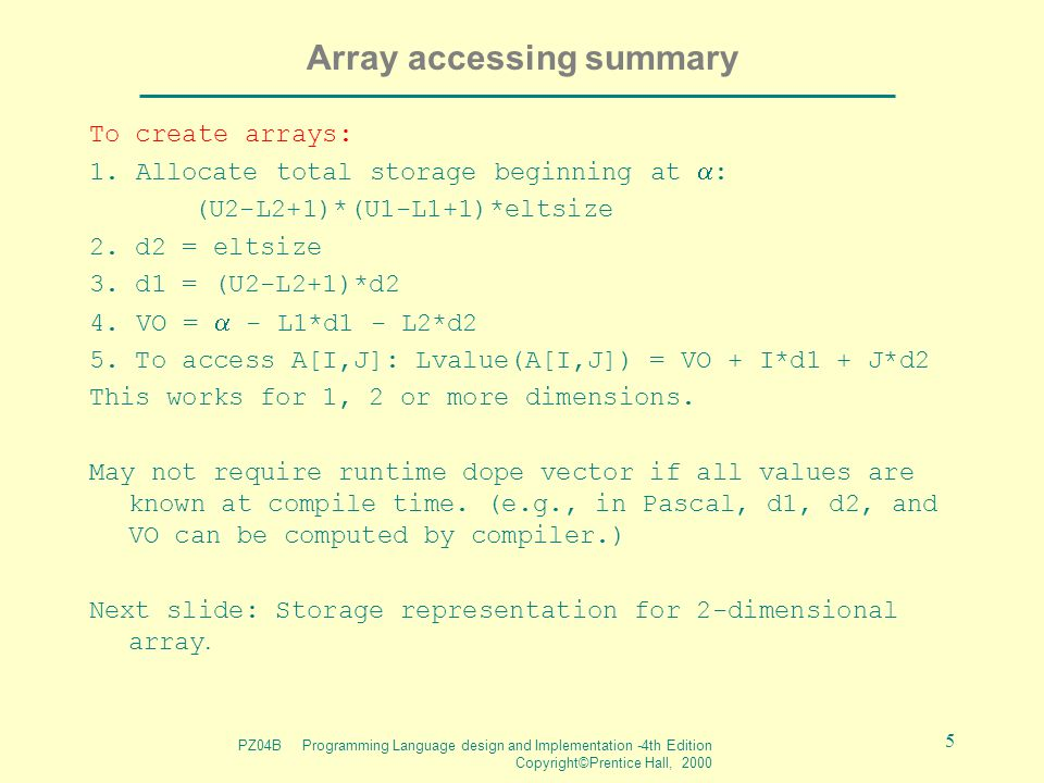PZ04B Programming Language design and Implementation -4th Edition Copyright©Prentice Hall, 2000 5 Array accessing summary To create arrays: 1. Allocat