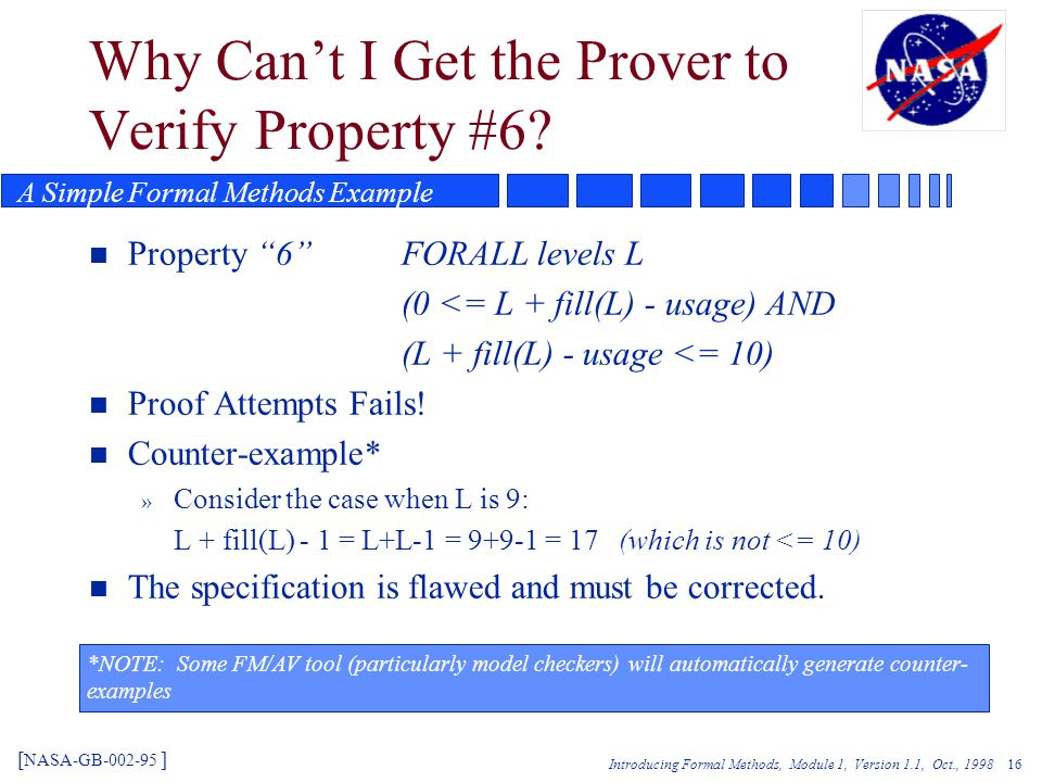 Introducing Formal Methods, Module 1, Version 1.1, Oct., 1998 16 Why Can't I Get the Prover to Verify Property #6.