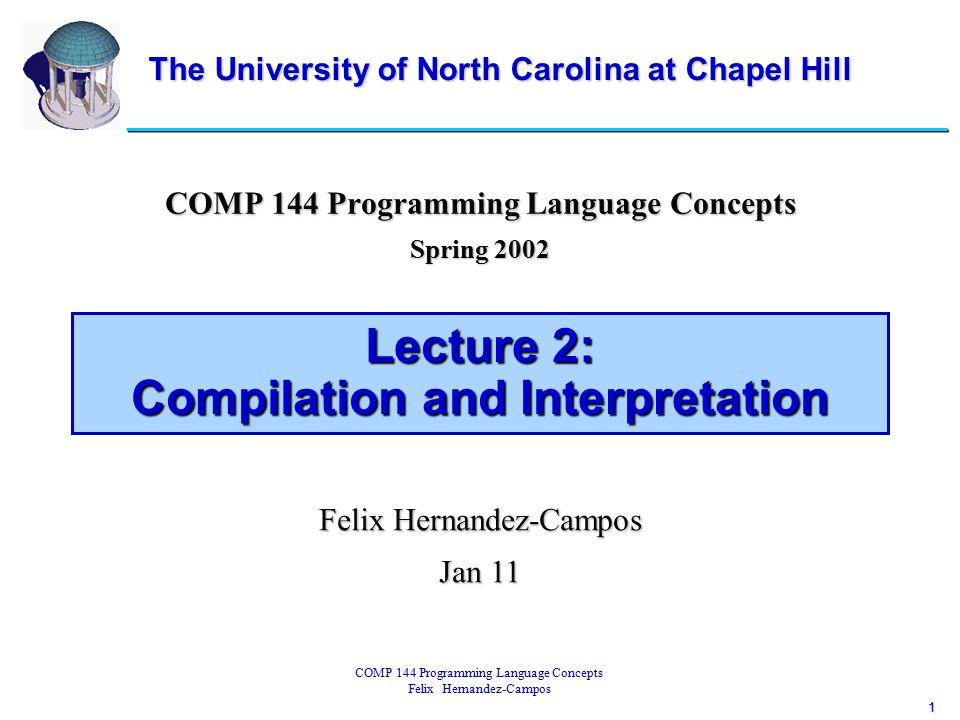 2 COMP 144 Programming Language Concepts Felix Hernandez-Campos From Source Code to Executable Code program gcd(input, output); var i, j: integer; begin read(i, j); while i <> j do if i > j then i := i – j; else j := j – i; writeln(i)end.