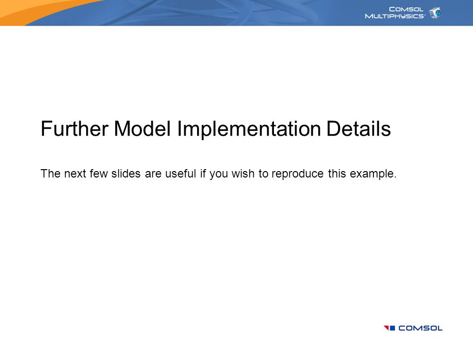 Further Model Implementation Details The next few slides are useful if you wish to reproduce this example.