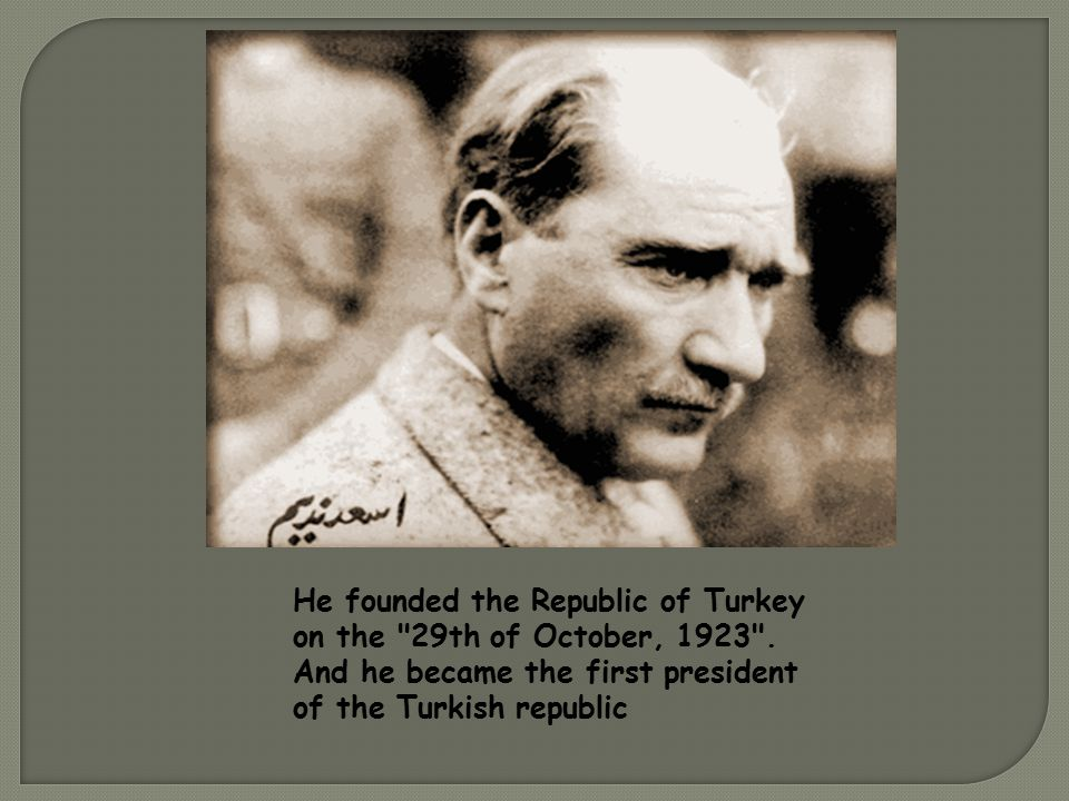 Atatürk is founder of the Young Turkish Republic