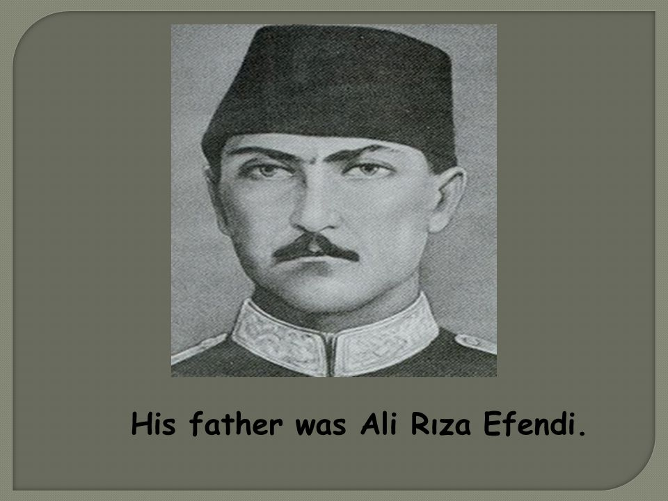 His father was Ali Rıza Efendi.