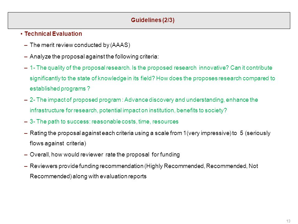 13 Technical Evaluation –The merit review conducted by (AAAS) –Analyze the proposal against the following criteria: –1- The quality of the proposal re