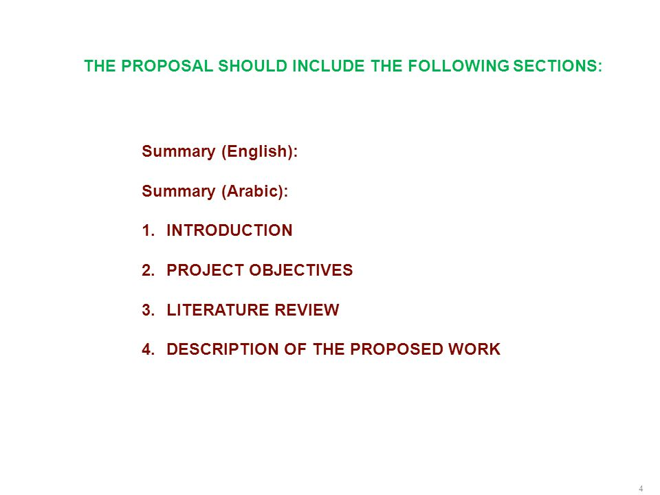 4 Summary (English): Summary (Arabic): 1.INTRODUCTION 2.PROJECT OBJECTIVES 3.LITERATURE REVIEW 4.DESCRIPTION OF THE PROPOSED WORK THE PROPOSAL SHOULD INCLUDE THE FOLLOWING SECTIONS: