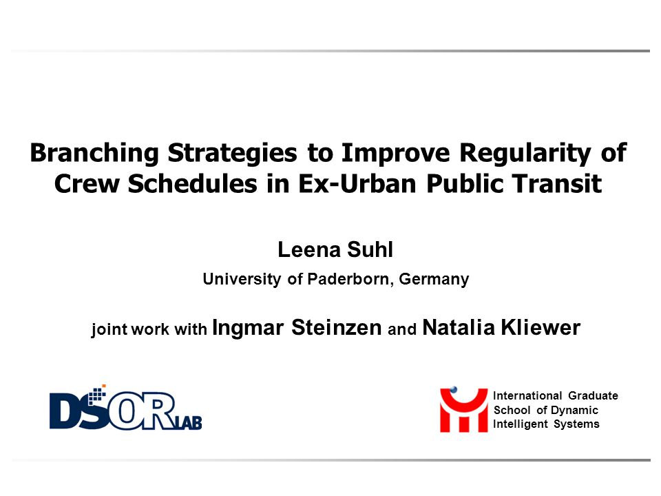 Branching Strategies to Improve Regularity of Crew Schedules in Ex-Urban Public Transit Leena Suhl University of Paderborn, Germany joint work with In