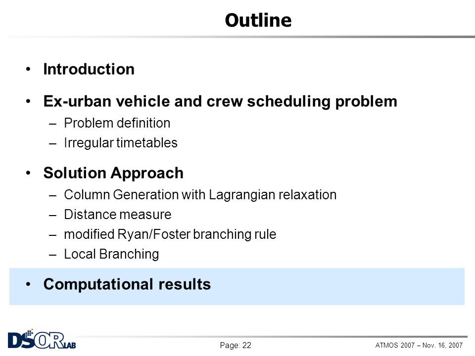ATMOS 2007 – Nov. 16, 2007 Page: 22 Outline Introduction Ex-urban vehicle and crew scheduling problem –Problem definition –Irregular timetables Soluti