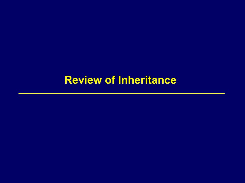 Review of Inheritance