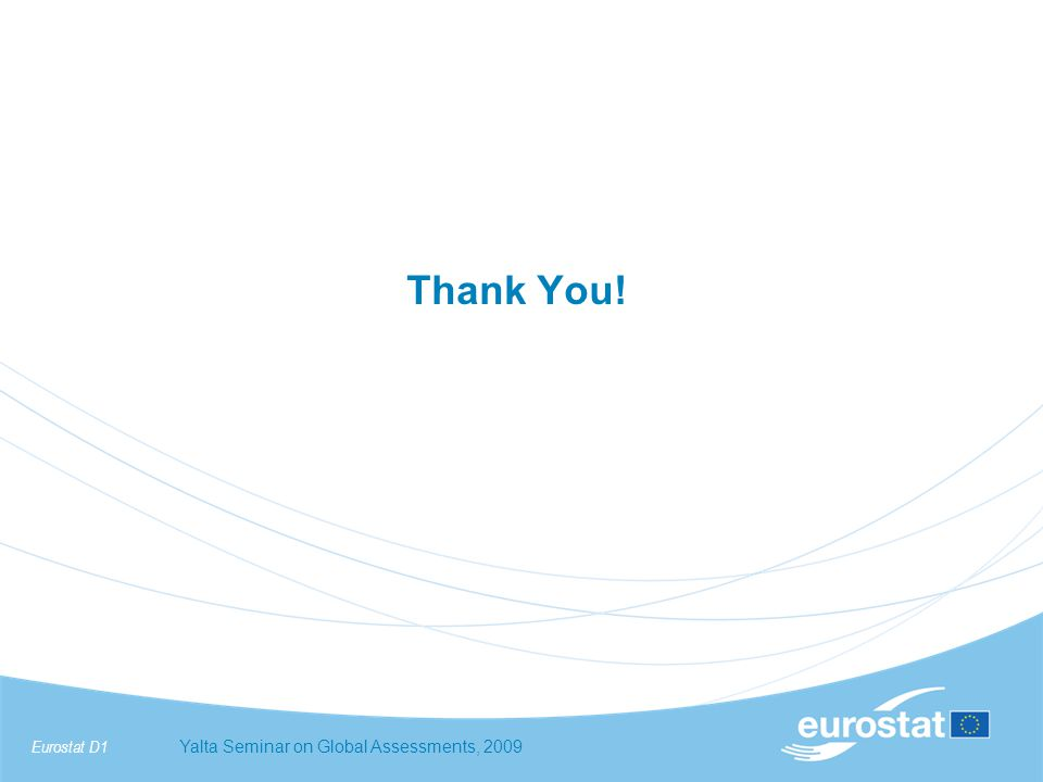 Eurostat D1Yalta Seminar on Global Assessments, 2009 Thank You!
