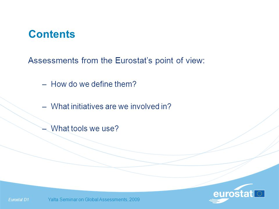 Eurostat D1Yalta Seminar on Global Assessments, 2009 Assessments from the Eurostat's point of view: –How do we define them.