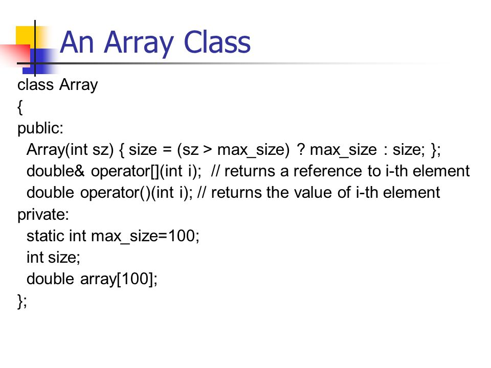 An Array Class class Array { public: Array(int sz) { size = (sz > max_size) .