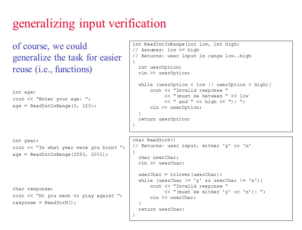 generalizing input verification of course, we could generalize the task for easier reuse (i.e., functions) int age; cout <<