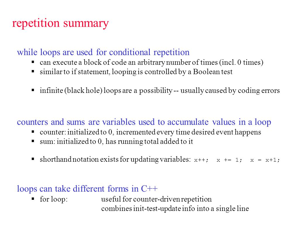 repetition summary while loops are used for conditional repetition  can execute a block of code an arbitrary number of times (incl.