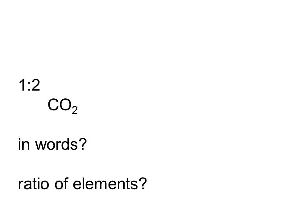 1:2 CO 2 in words? ratio of elements?