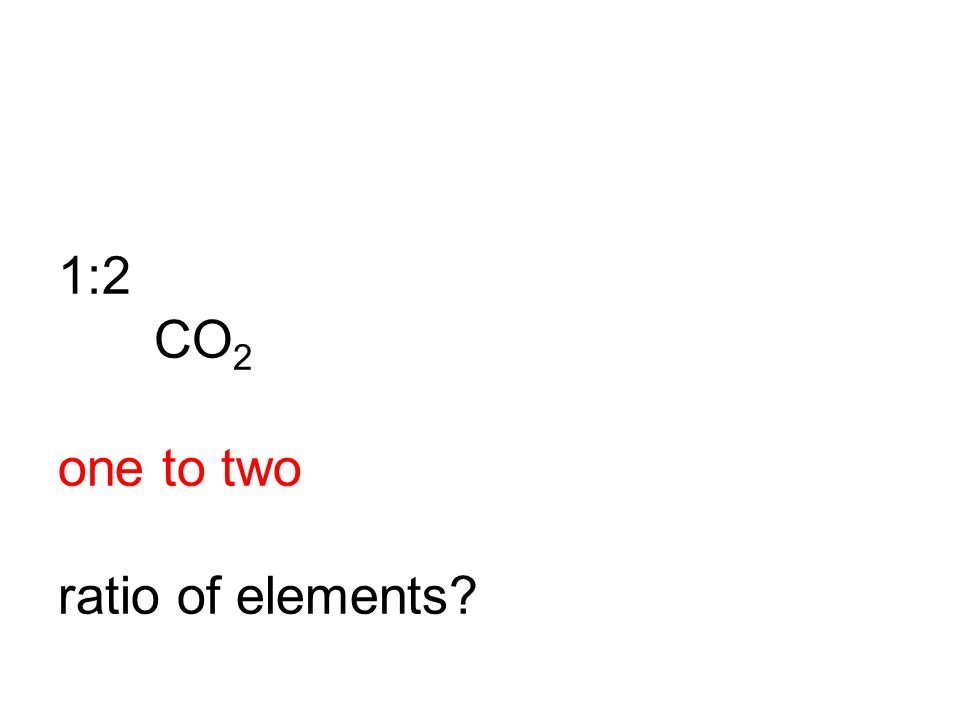 1:2 CO 2 one to two ratio of elements?