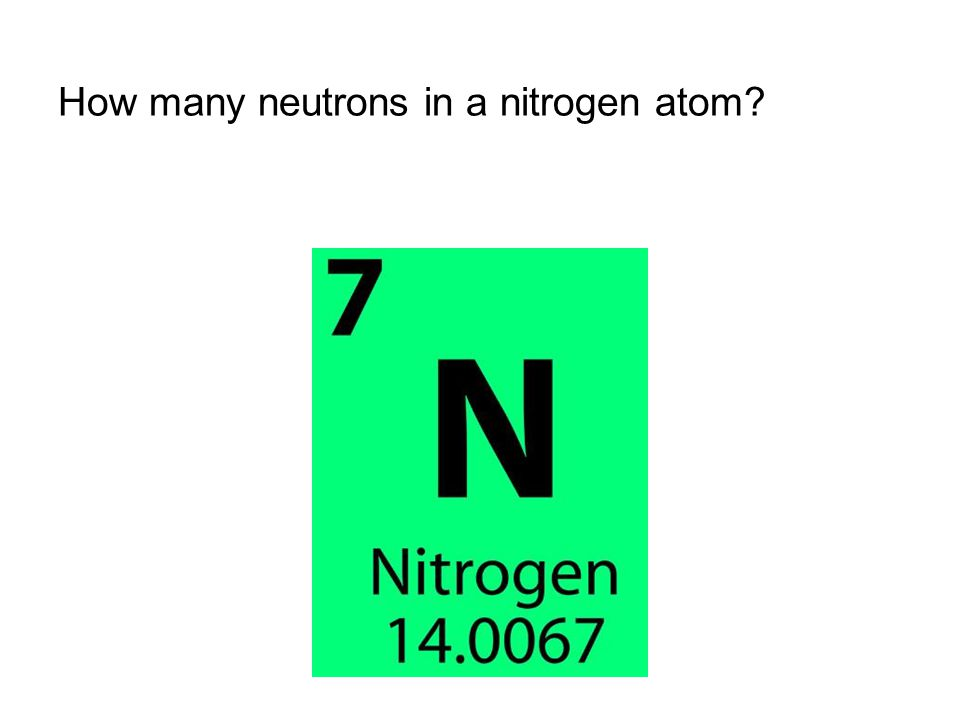 How many neutrons in a nitrogen atom?