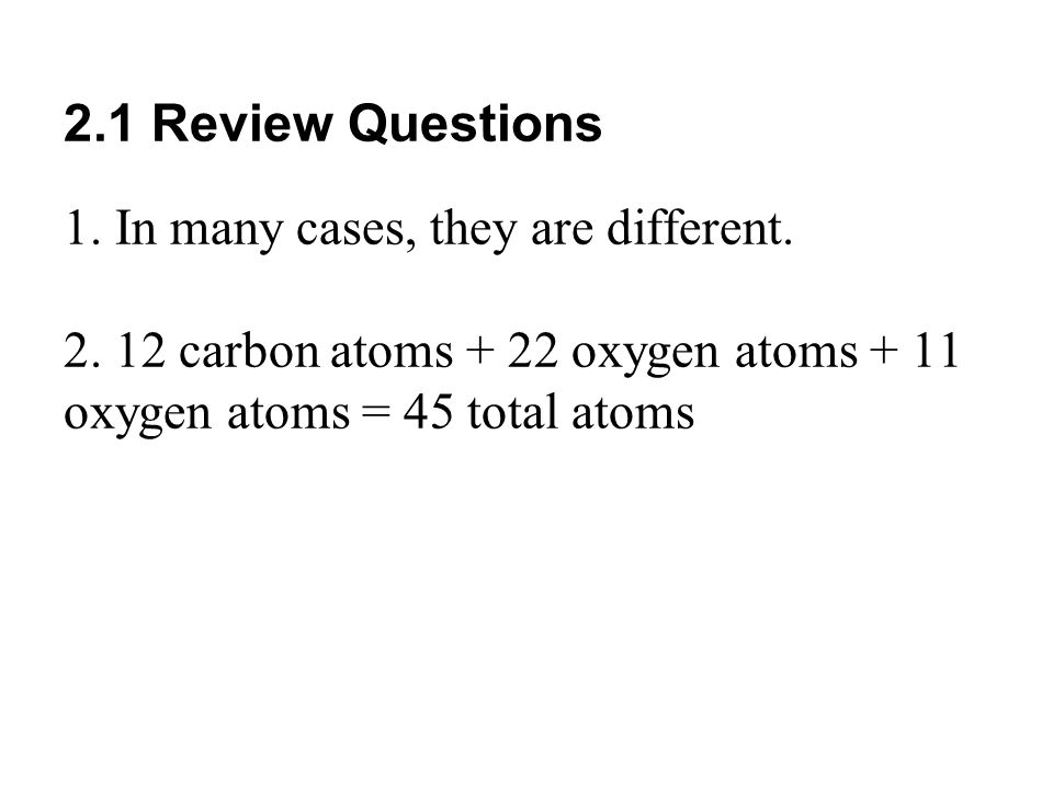 2.1 Review Questions 1.In many cases, they are different.