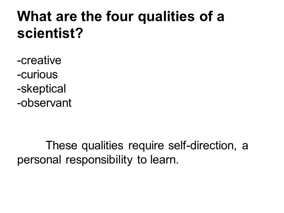 What are the four qualities of a scientist.