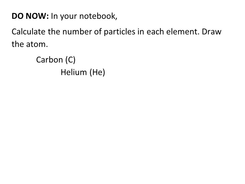 DO NOW: In your notebook, Calculate the number of particles in each element.