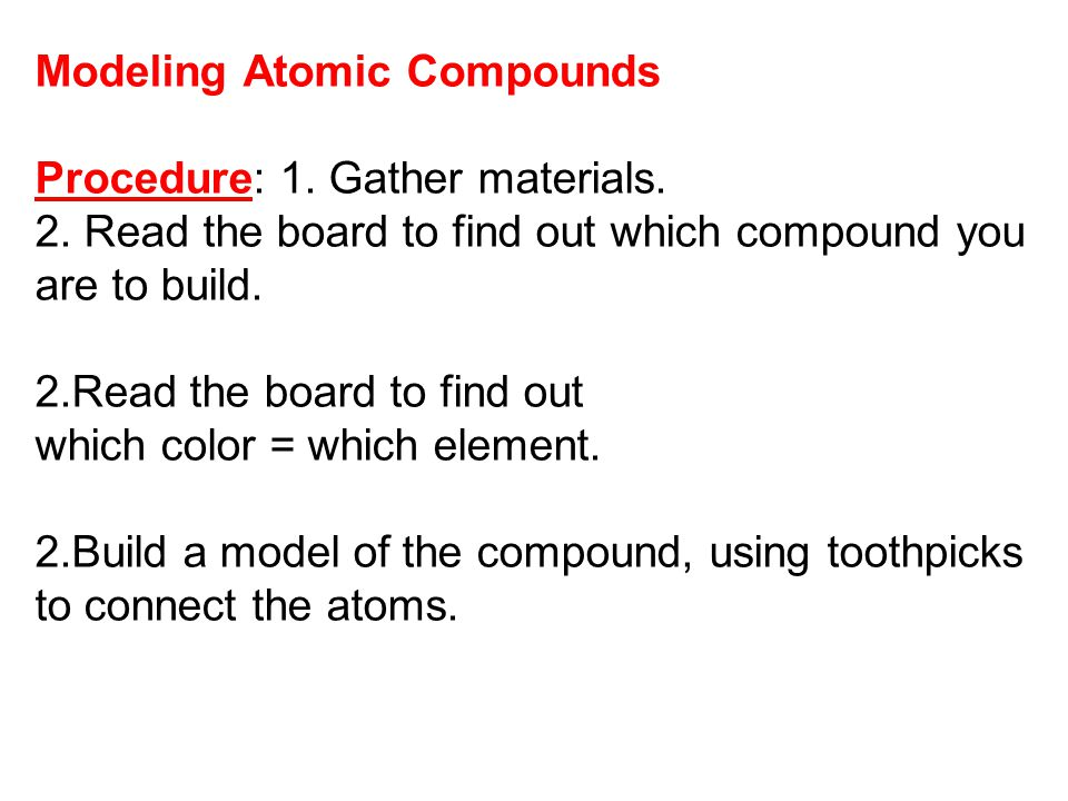 Modeling Atomic Compounds Procedure: 1.Gather materials.