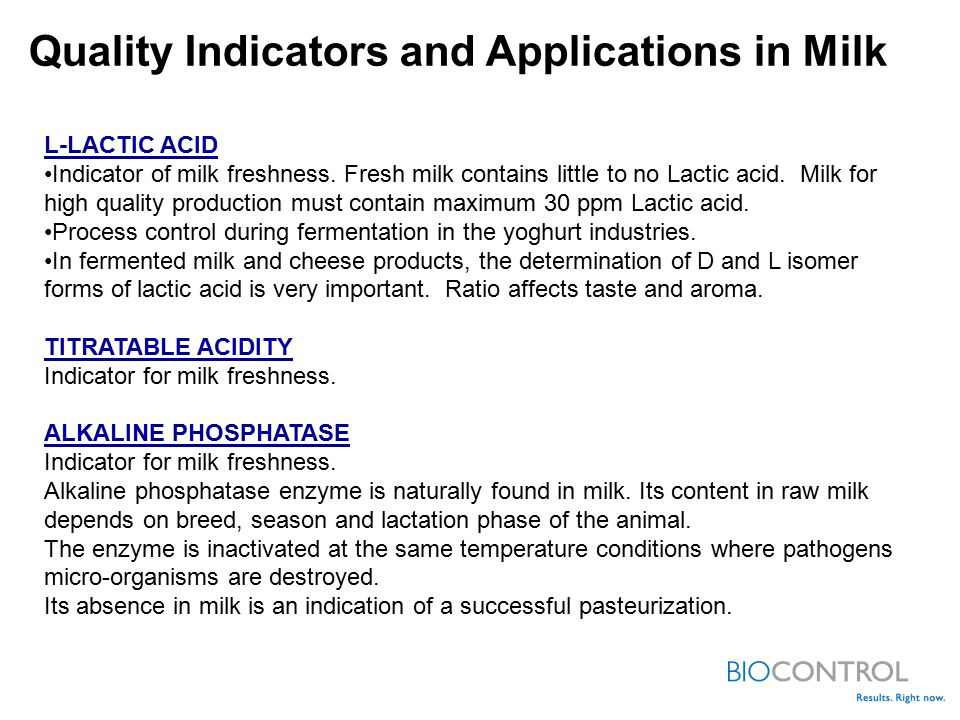 L-LACTIC ACID Indicator of milk freshness.Fresh milk contains little to no Lactic acid.