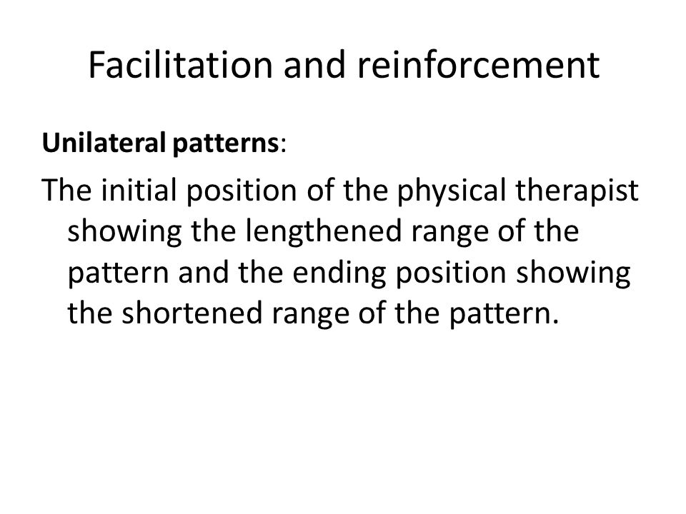 Facilitation and reinforcement The manual contact in each movement are optimum for the specific pattern.