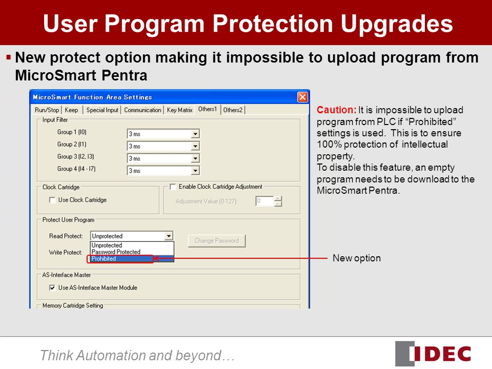 Think Automation and beyond… User Program Protection Upgrades  New protect option making it impossible to upload program from MicroSmart Pentra New option Caution: It is impossible to upload program from PLC if Prohibited settings is used.