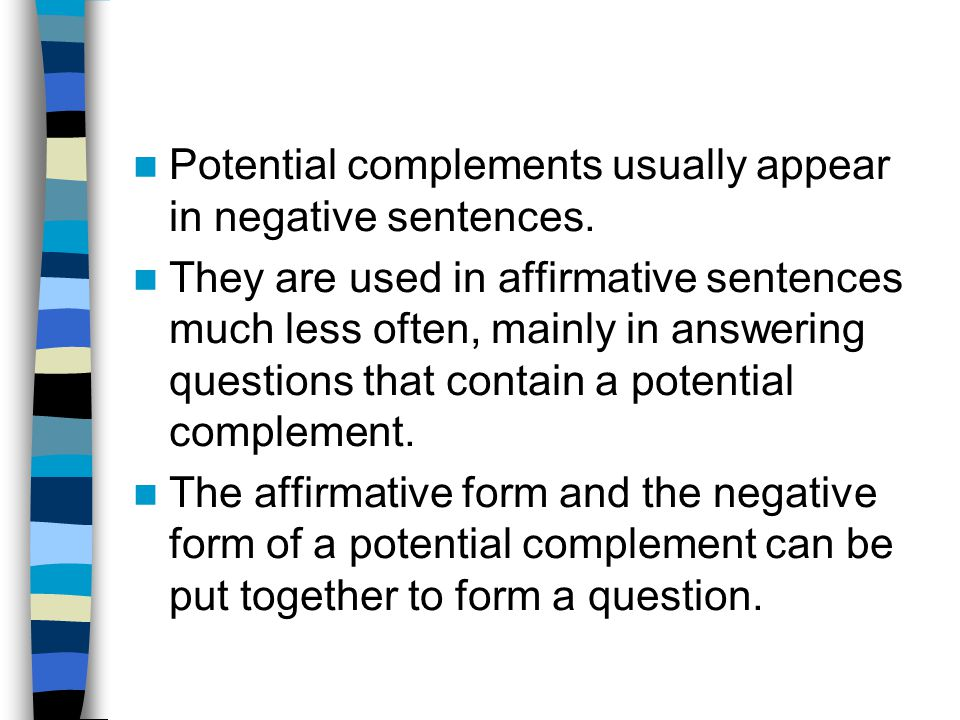 Potential complements usually appear in negative sentences.